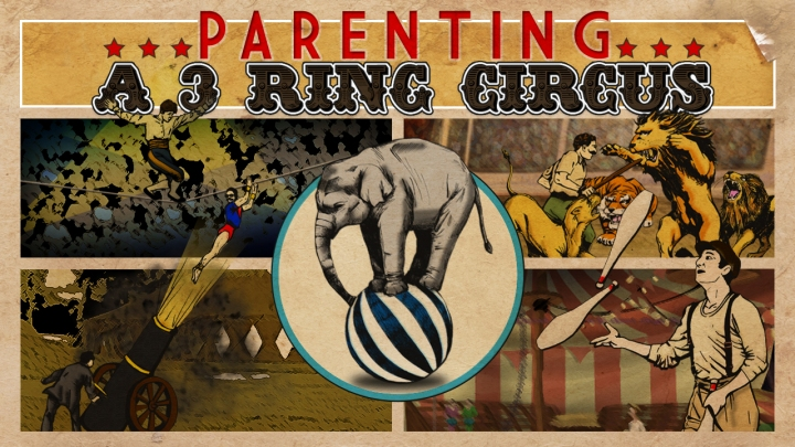 Parenting_A 3 Ring Circus