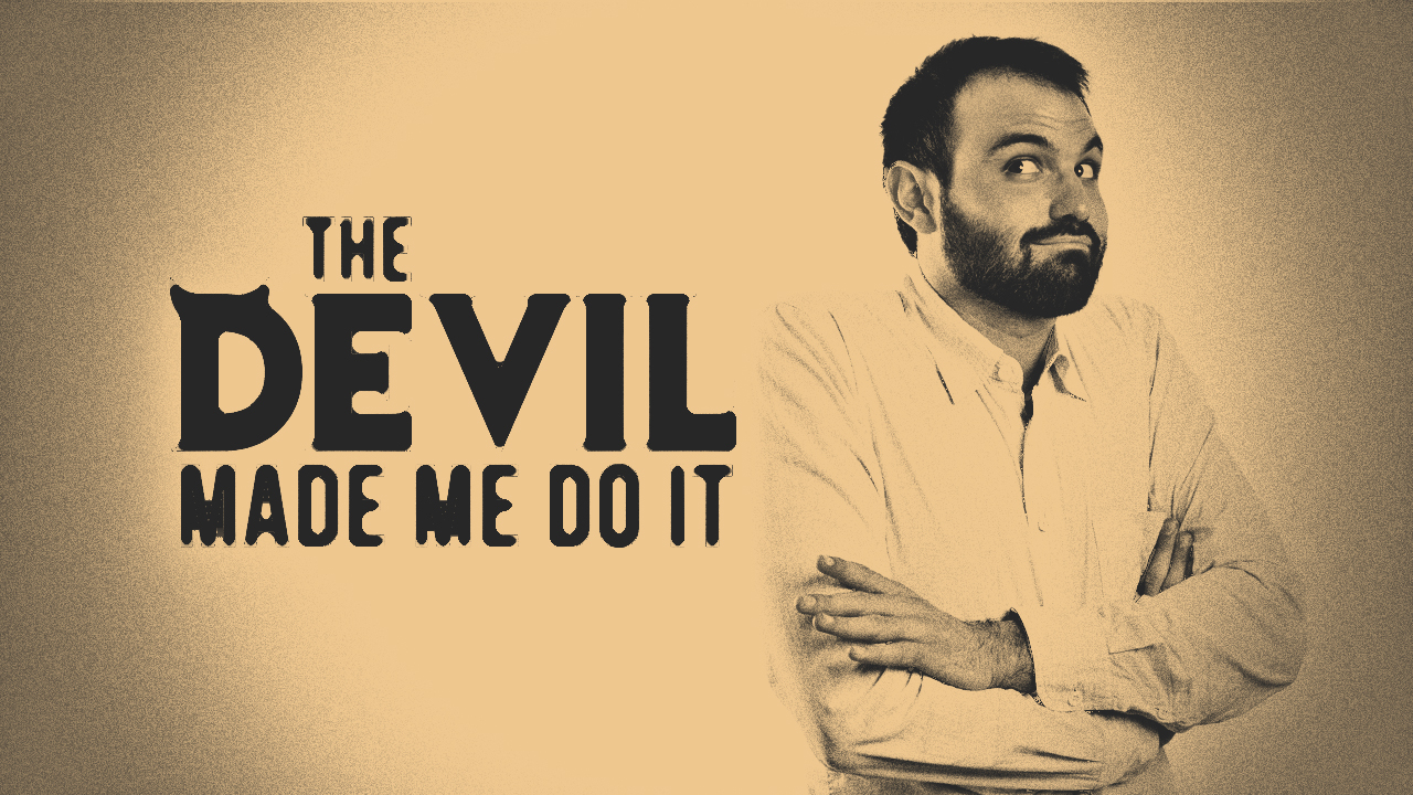 the-devil-made-me-do-it.jpg